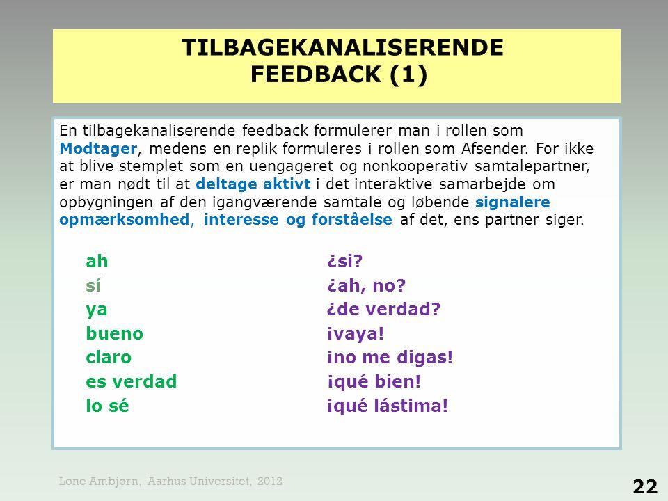 En tilbagekanaliserende feedback formulerer man i rollen som Modtager, medens en replik formuleres i rollen som Afsender. For ikke at blive stemplet s