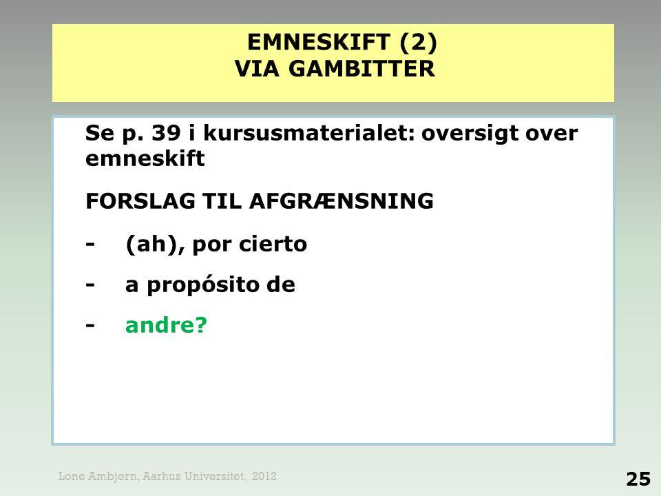 Se p. 39 i kursusmaterialet: oversigt over emneskift FORSLAG TIL AFGRÆNSNING -(ah), por cierto -a propósito de -andre? 25 Lone Ambjørn, Aarhus Univers
