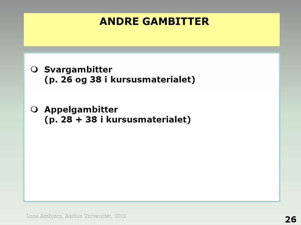  Svargambitter (p. 26 og 38 i kursusmaterialet)  Appelgambitter (p. 28 + 38 i kursusmaterialet) 26 Lone Ambjørn, Aarhus Universitet, 2012