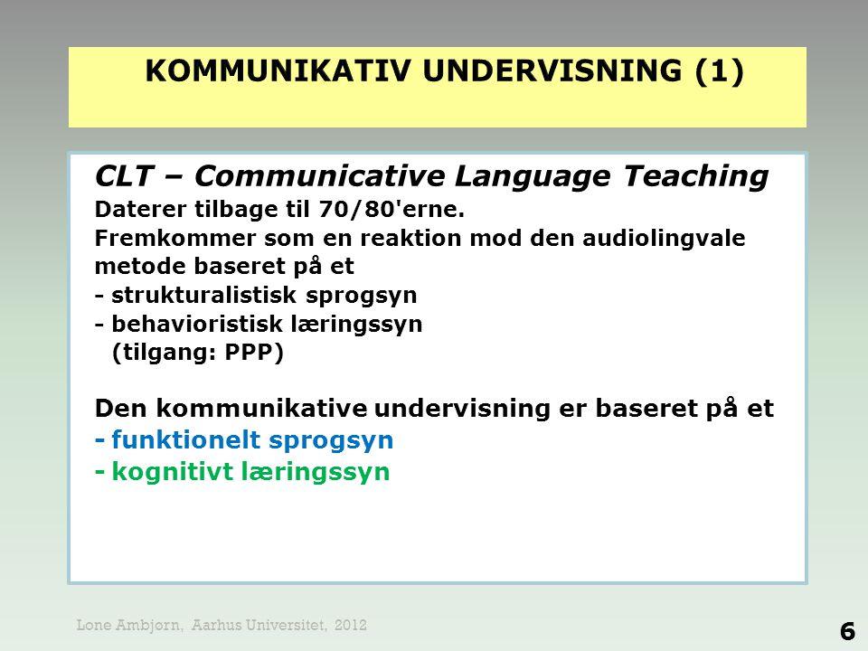 CLT – Communicative Language Teaching Daterer tilbage til 70/80'erne. Fremkommer som en reaktion mod den audiolingvale metode baseret på et -struktura