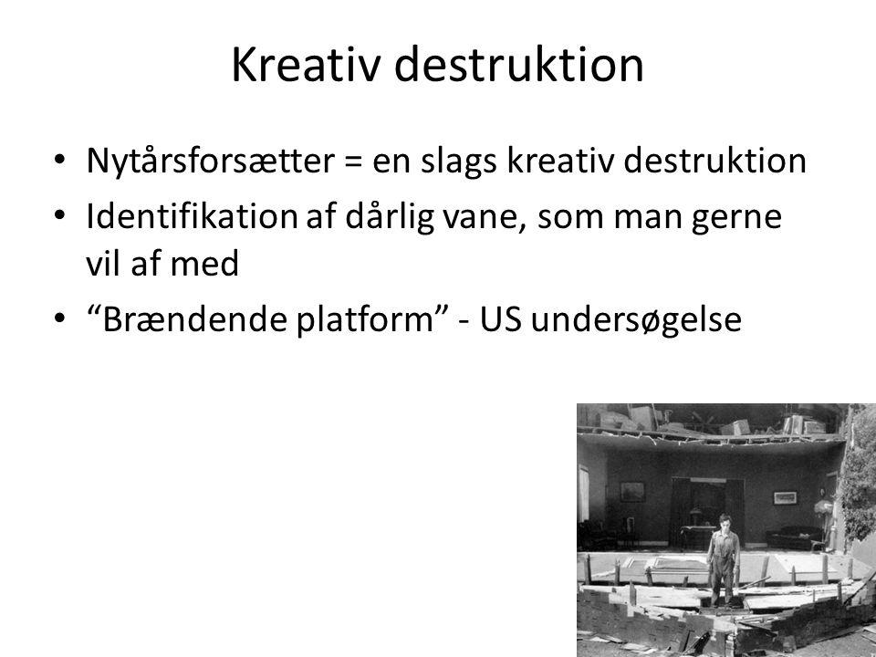 Kreativ destruktion • Nytårsforsætter = en slags kreativ destruktion • Identifikation af dårlig vane, som man gerne vil af med • Brændende platform - US undersøgelse