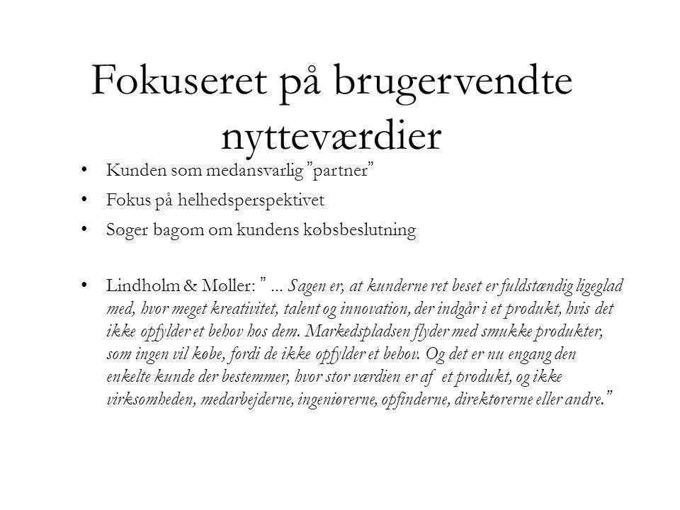 Fokuseret på brugervendte nytteværdier • Kunden som medansvarlig partner • Fokus på helhedsperspektivet • Søger bagom om kundens købsbeslutning • Lindholm & Møller: ...