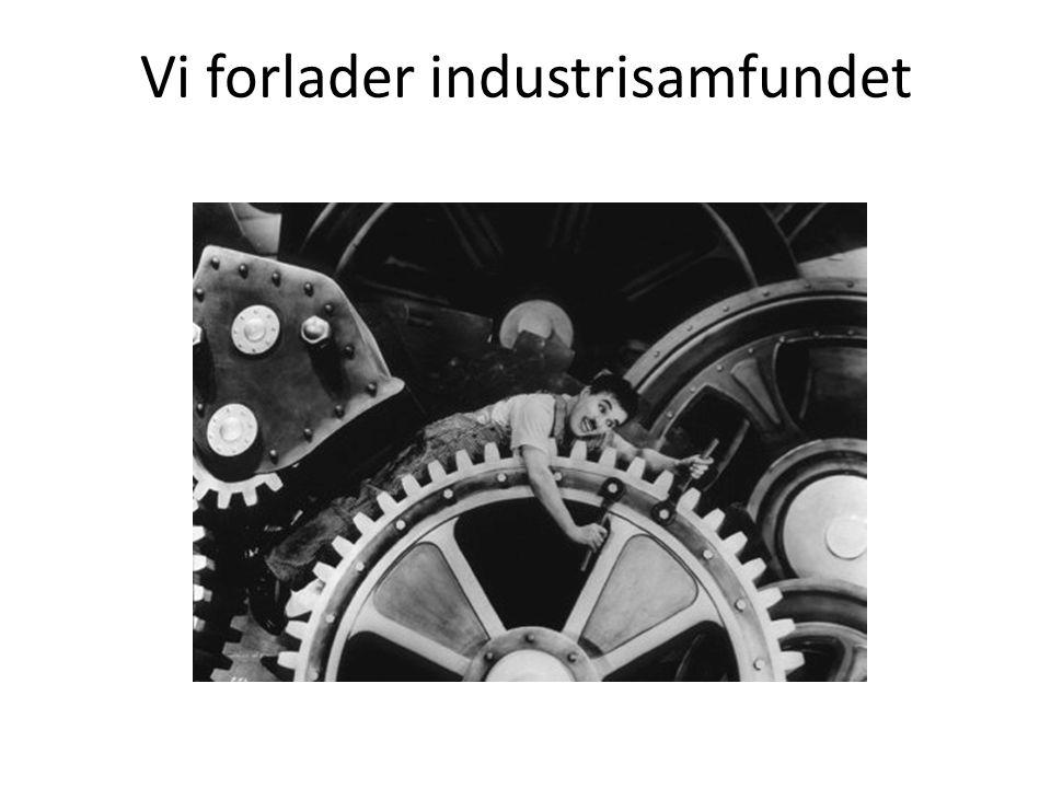 Vi forlader industrisamfundet