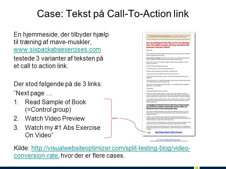 Case: Tekst på Call-To-Action link En hjemmeside, der tilbyder hjælp til træning af mave-muskler, www.sixpackabsexercises.com www.sixpackabsexercises.