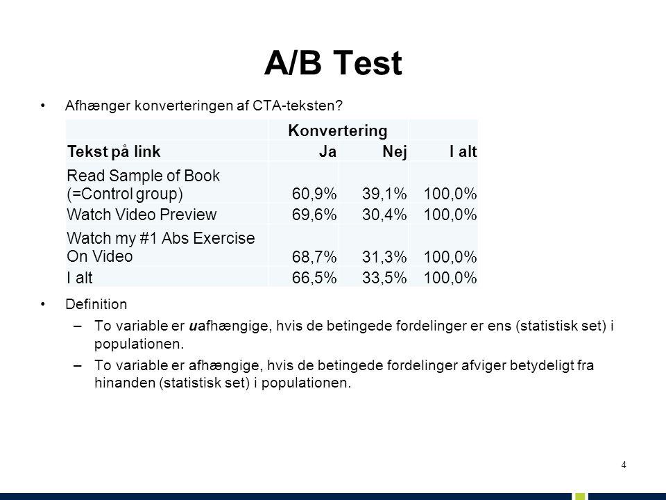 4 A/B Test •Afhænger konverteringen af CTA-teksten? •Definition –To variable er uafhængige, hvis de betingede fordelinger er ens (statistisk set) i po