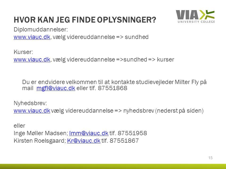 HVOR KAN JEG FINDE OPLYSNINGER? Diplomuddannelser: www.viauc.dkwww.viauc.dk, vælg videreuddannelse => sundhed Kurser: www.viauc.dkwww.viauc.dk, vælg v