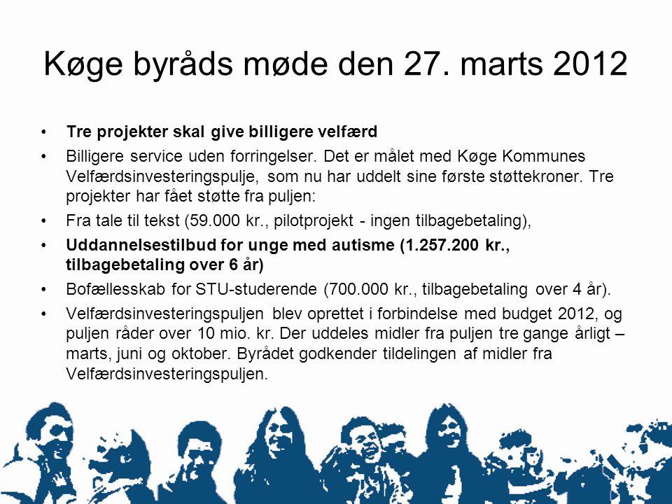 Køge byråds møde den 27. marts 2012 •Tre projekter skal give billigere velfærd •Billigere service uden forringelser. Det er målet med Køge Kommunes Ve