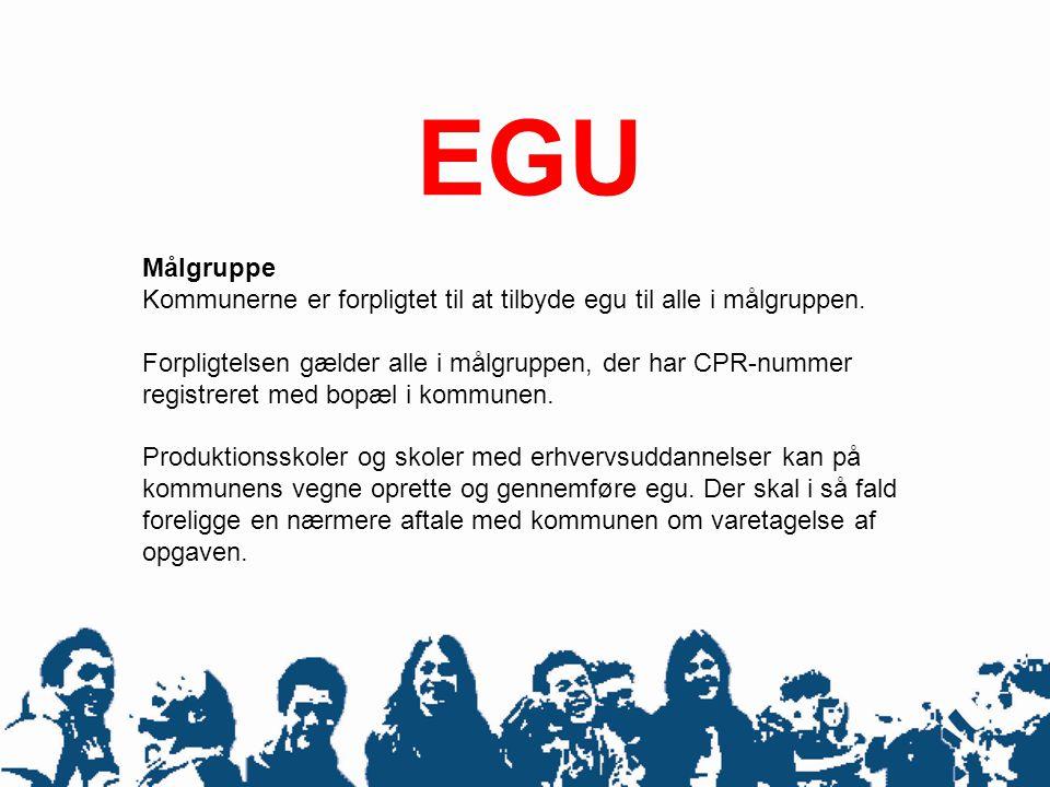 EGU Målgruppe Kommunerne er forpligtet til at tilbyde egu til alle i målgruppen. Forpligtelsen gælder alle i målgruppen, der har CPR-nummer registrere