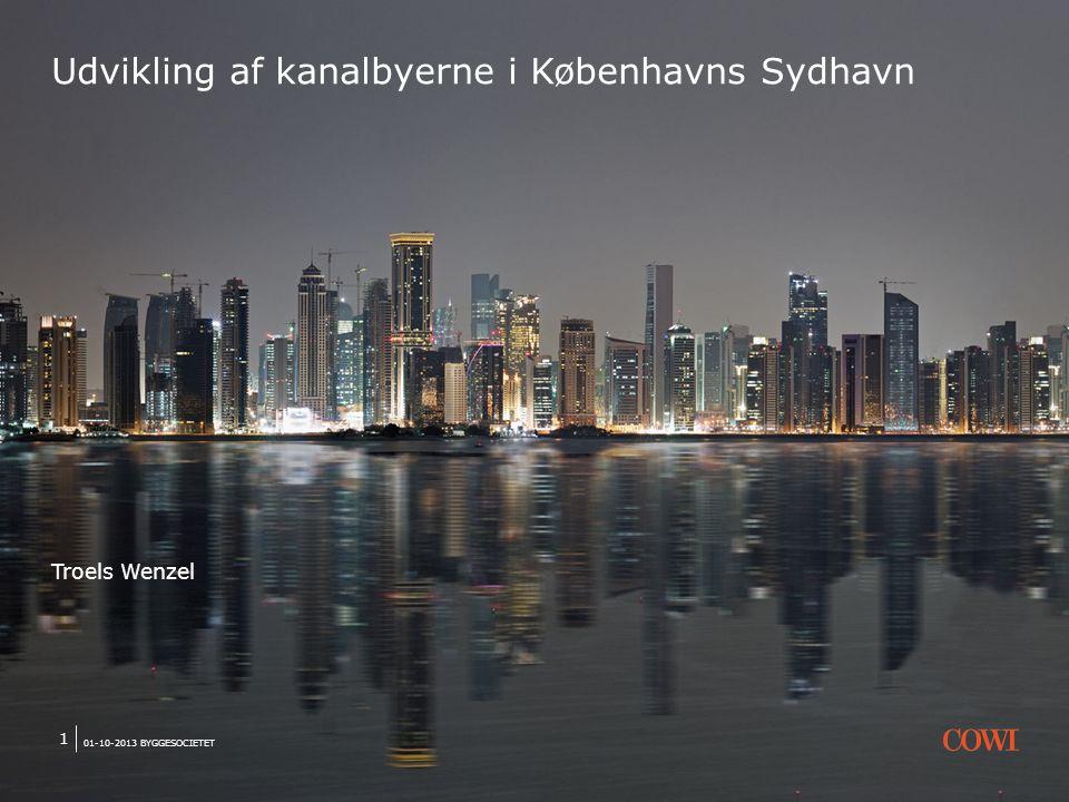 01-10-2013 BYGGESOCIETET 1 Udvikling af kanalbyerne i Københavns Sydhavn Troels Wenzel