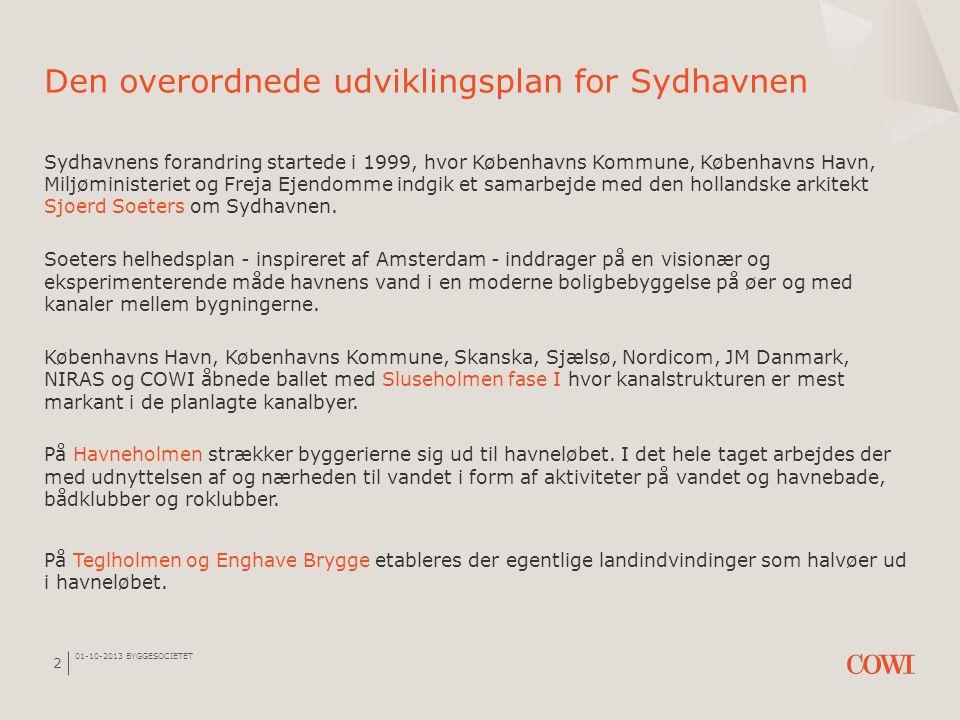 01-10-2013 BYGGESOCIETET 2 Sydhavnens forandring startede i 1999, hvor Københavns Kommune, Københavns Havn, Miljøministeriet og Freja Ejendomme indgik