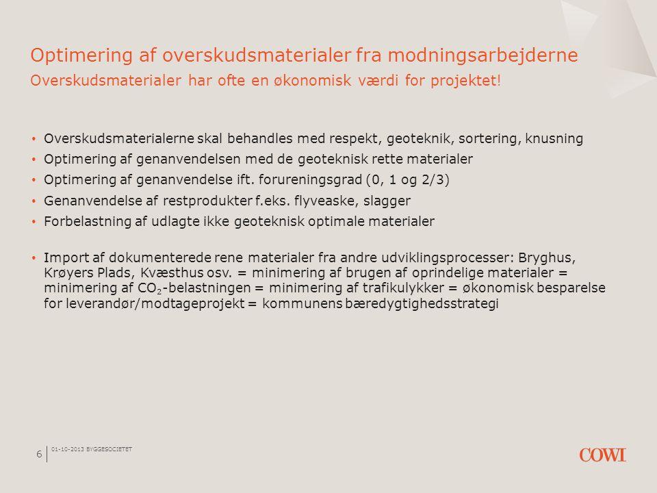 01-10-2013 BYGGESOCIETET 6 Optimering af overskudsmaterialer fra modningsarbejderne Overskudsmaterialer har ofte en økonomisk værdi for projektet! • O