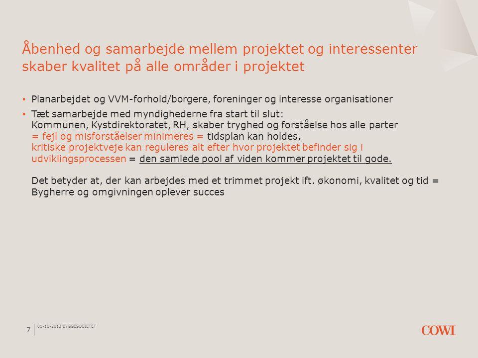01-10-2013 BYGGESOCIETET 7 Åbenhed og samarbejde mellem projektet og interessenter skaber kvalitet på alle områder i projektet • Planarbejdet og VVM-f