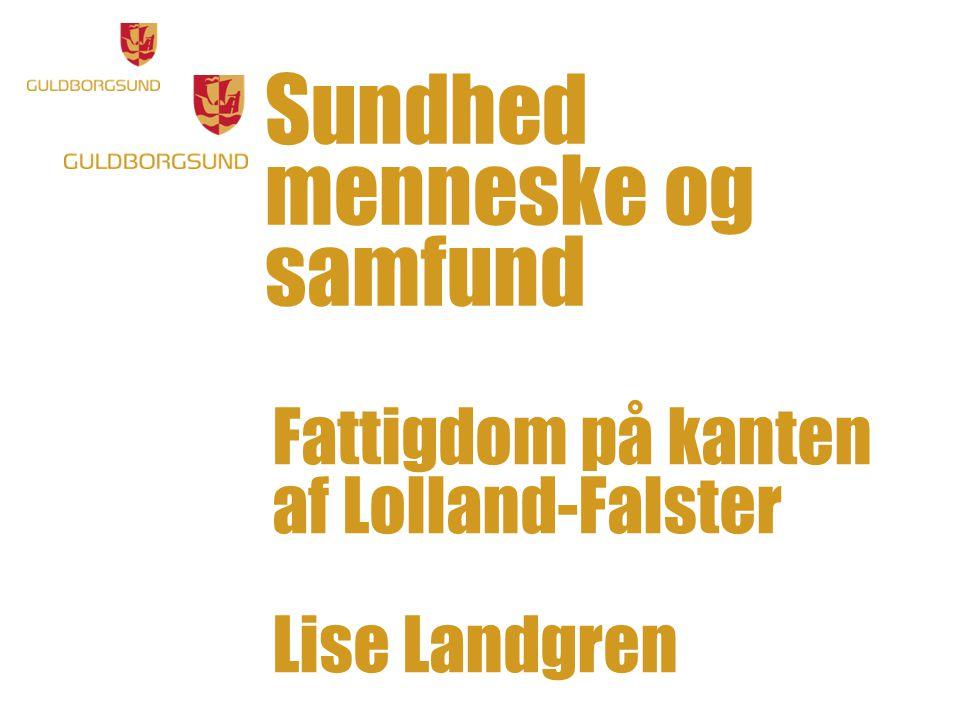 Sundhed menneske og samfund Fattigdom på kanten af Lolland-Falster Lise Landgren