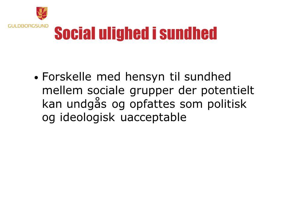 Social ulighed i sundhed • Forskelle med hensyn til sundhed mellem sociale grupper der potentielt kan undgås og opfattes som politisk og ideologisk uacceptable