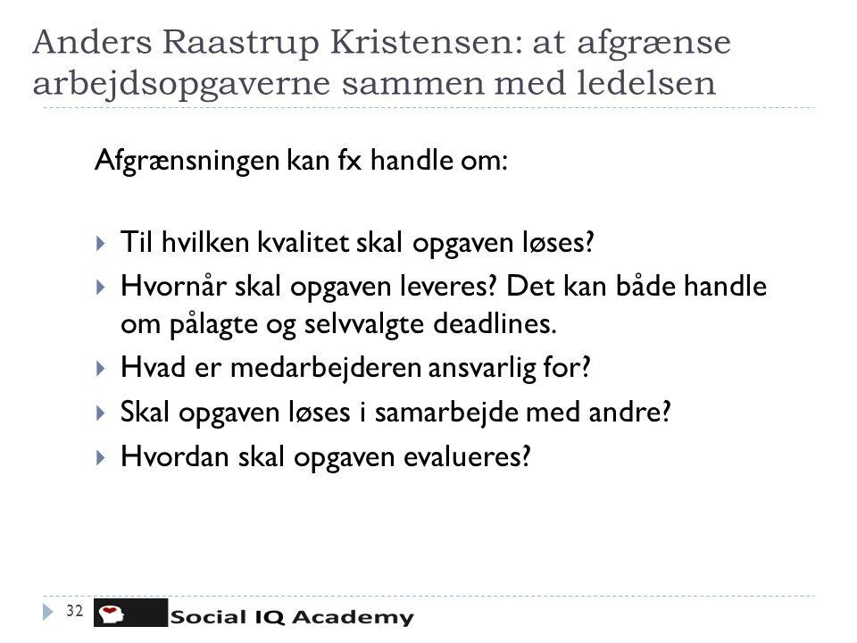 Anders Raastrup Kristensen: at afgrænse arbejdsopgaverne sammen med ledelsen Afgrænsningen kan fx handle om:  Til hvilken kvalitet skal opgaven løses