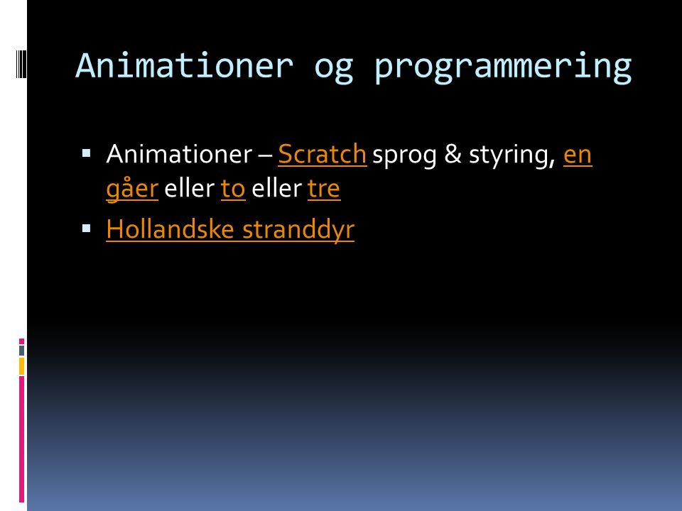 Animationer og programmering  Animationer – Scratch sprog & styring, en gåer eller to eller treScratchen gåertotre  Hollandske stranddyr Hollandske