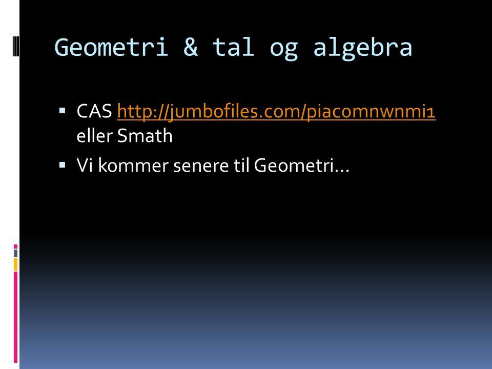 Geometri & tal og algebra  CAS http://jumbofiles.com/piac0mnwnmi1 eller Smathhttp://jumbofiles.com/piac0mnwnmi1  Vi kommer senere til Geometri…
