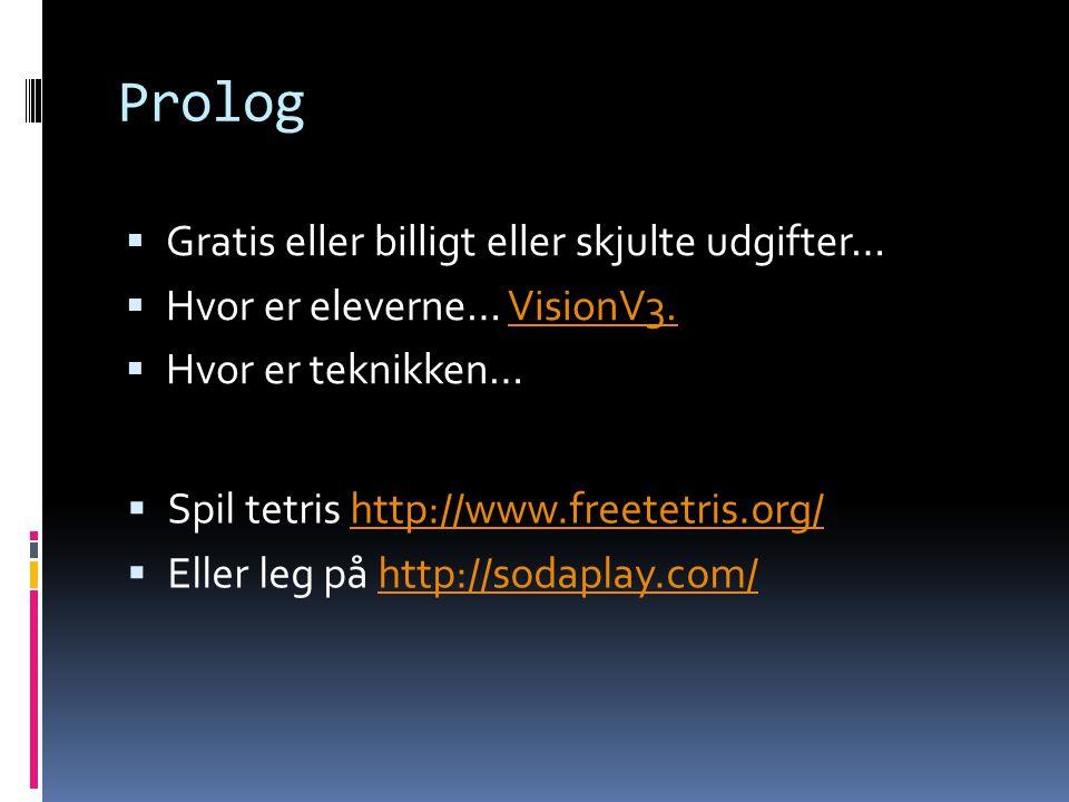 Prolog  Gratis eller billigt eller skjulte udgifter…  Hvor er eleverne… VisionV3.VisionV3.  Hvor er teknikken…  Spil tetris http://www.freetetris.
