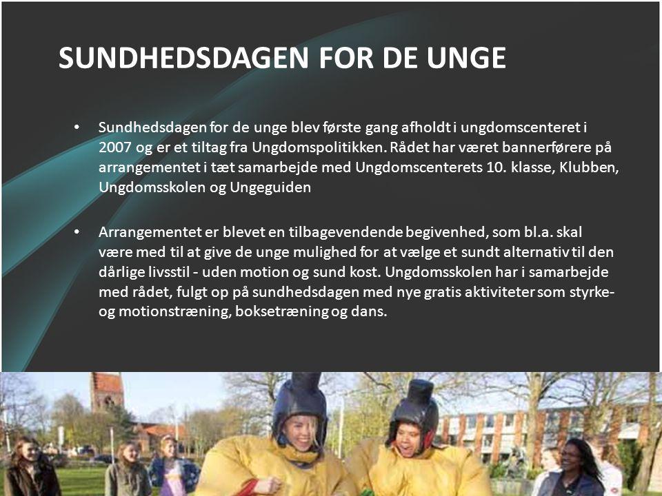 SUNDHEDSDAGEN FOR DE UNGE • Sundhedsdagen for de unge blev første gang afholdt i ungdomscenteret i 2007 og er et tiltag fra Ungdomspolitikken. Rådet h
