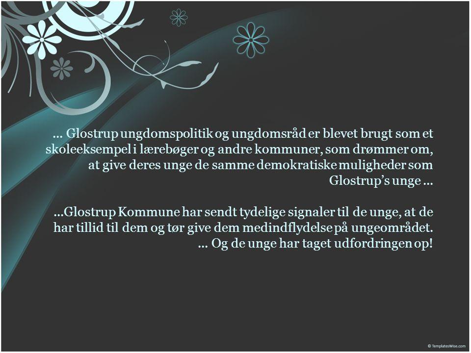 ... Glostrup ungdomspolitik og ungdomsråd er blevet brugt som et skoleeksempel i lærebøger og andre kommuner, som drømmer om, at give deres unge de sa