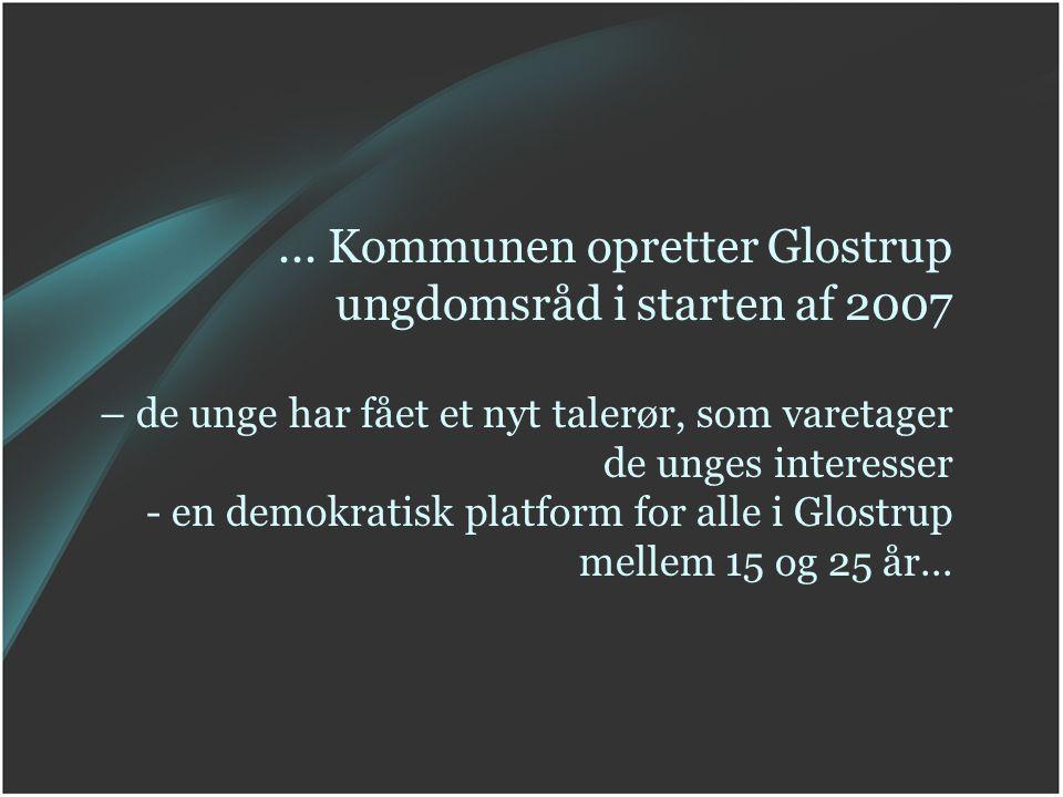 ... Kommunen opretter Glostrup ungdomsråd i starten af 2007 – de unge har fået et nyt talerør, som varetager de unges interesser - en demokratisk plat
