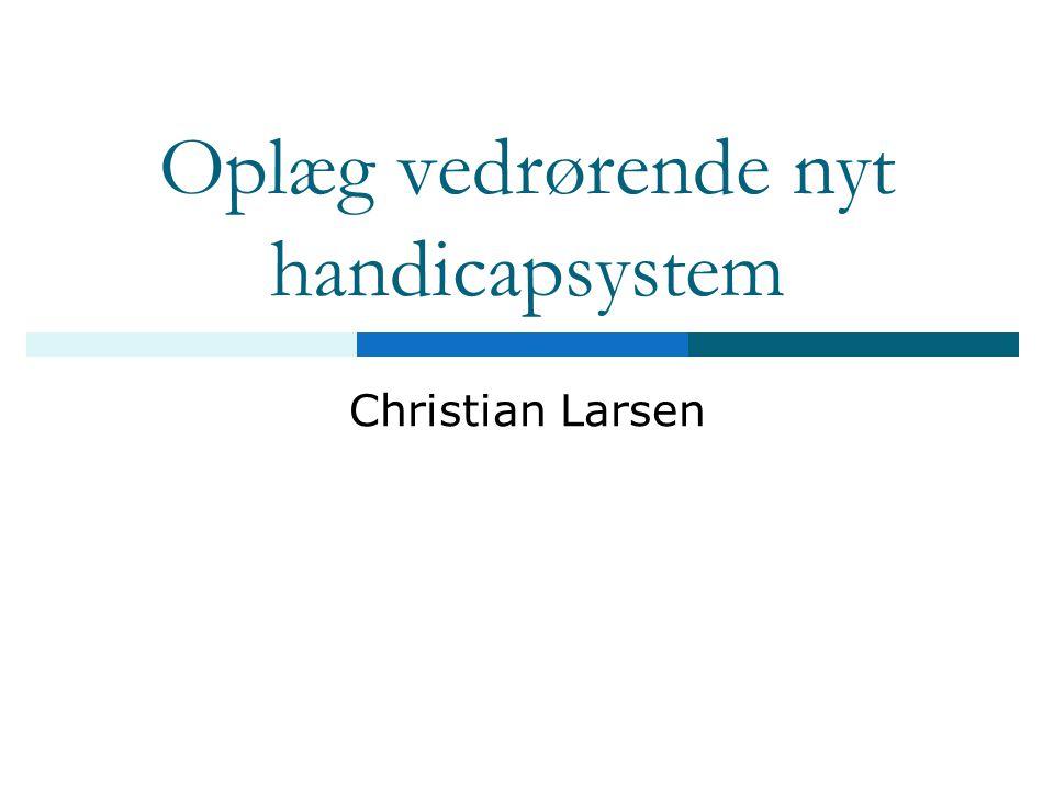 Oplæg vedrørende nyt handicapsystem Christian Larsen