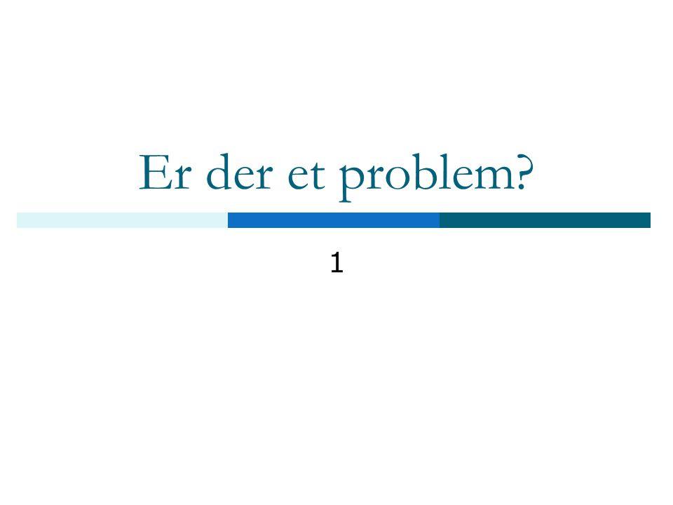 Er der et problem? 1