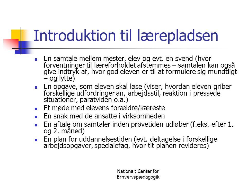 Nationalt Center for Erhvervspædagogik Introduktion til lærepladsen  En samtale mellem mester, elev og evt. en svend (hvor forventninger til læreforh