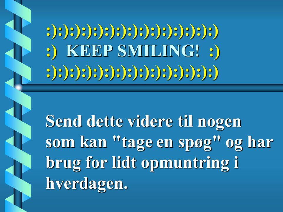 :):):):):):):):):):):):):):):) :) KEEP SMILING.