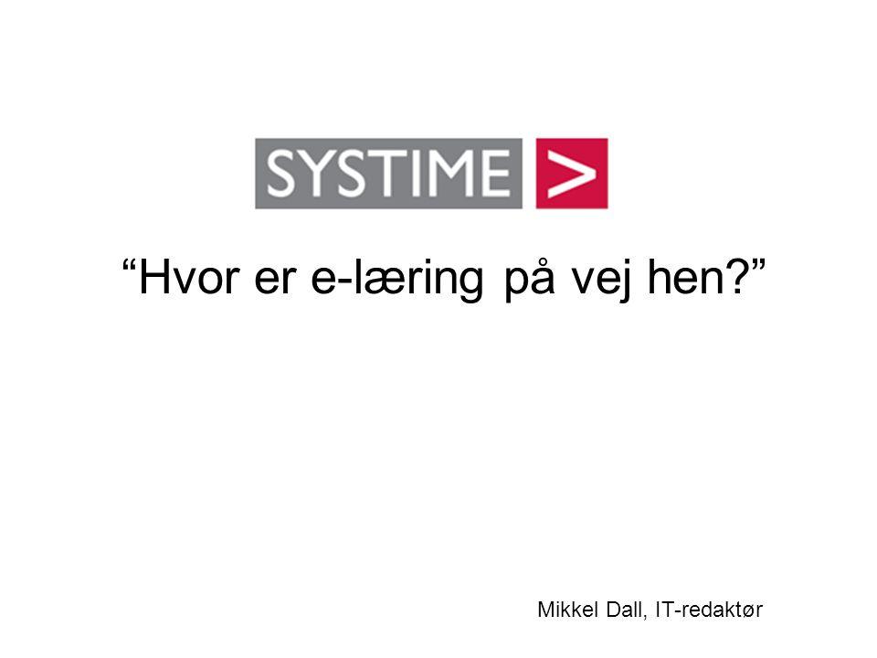•Kort om Systime •E-læring målsætninger •E-læring - hvor er Systime.
