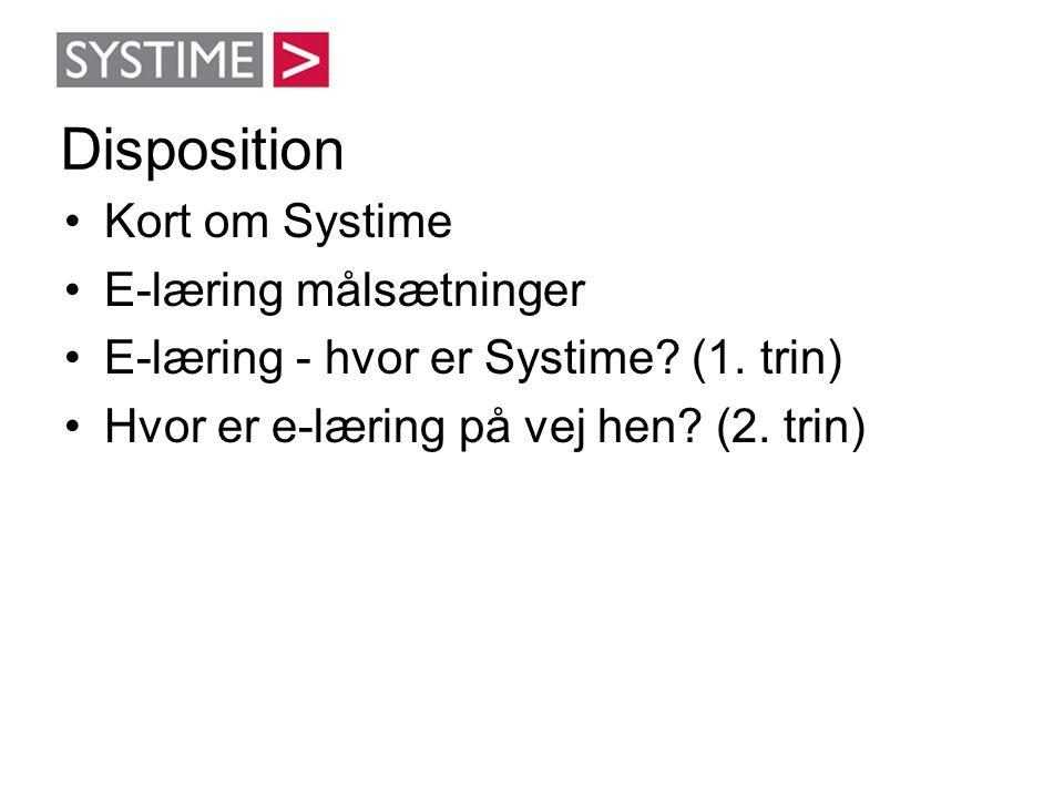 •Kort om Systime •E-læring målsætninger •E-læring - hvor er Systime? (1. trin) •Hvor er e-læring på vej hen? (2. trin) Disposition