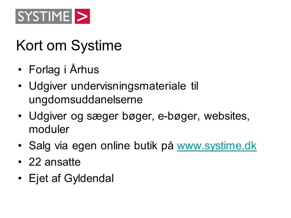 Kort om Systime •Forlag i Århus •Udgiver undervisningsmateriale til ungdomsuddanelserne •Udgiver og sæger bøger, e-bøger, websites, moduler •Salg via