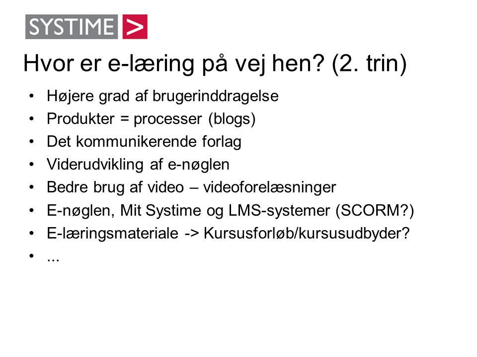 Hvor er e-læring på vej hen? (2. trin) •Højere grad af brugerinddragelse •Produkter = processer (blogs) •Det kommunikerende forlag •Viderudvikling af