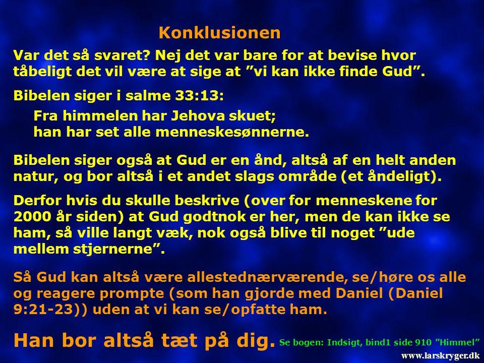 """Konklusionen Var det så svaret? Nej det var bare for at bevise hvor tåbeligt det vil være at sige at """"vi kan ikke finde Gud"""". Bibelen siger i salme 33"""