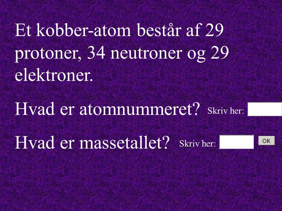 46 Et ilt-atom består af 8 protoner, 8 neutroner og 8 elektroner.