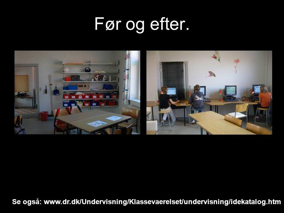 Før og efter. Se også: www.dr.dk/Undervisning/Klassevaerelset/undervisning/idekatalog.htm