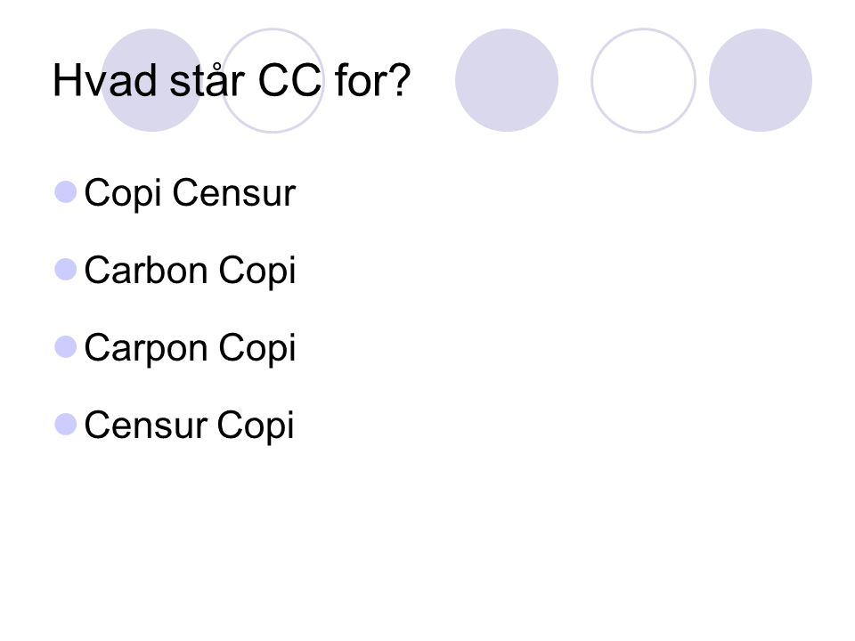 Hvad står CC for  Copi Censur  Carbon Copi  Carpon Copi  Censur Copi