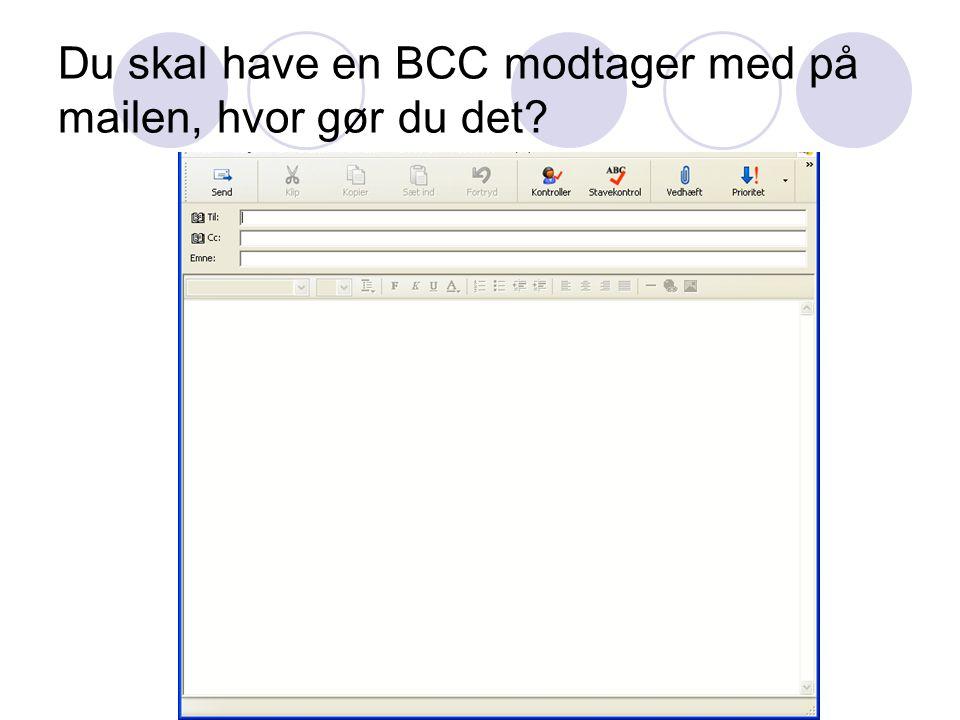 Du skal have en BCC modtager med på mailen, hvor gør du det