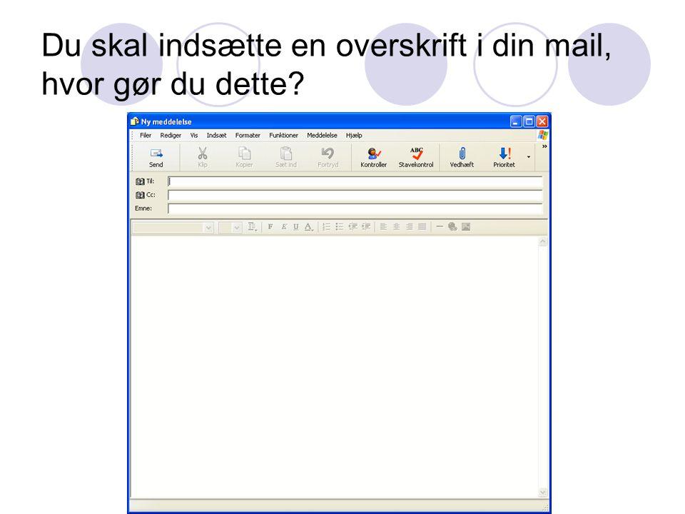 Du skal indsætte en overskrift i din mail, hvor gør du dette