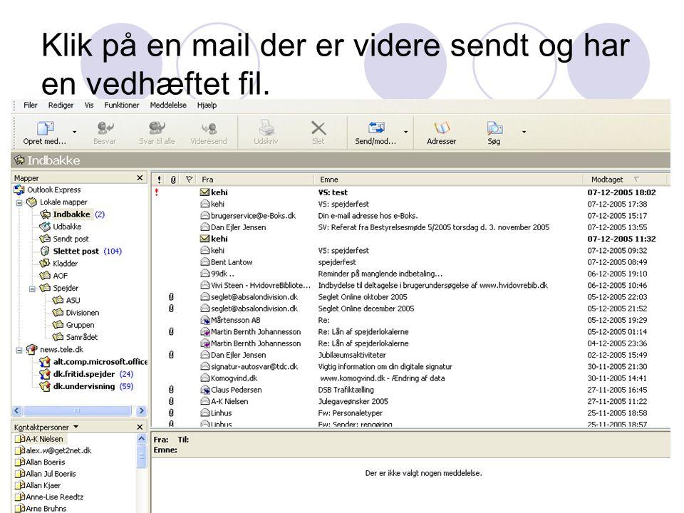 Klik på en mail der er videre sendt og har en vedhæftet fil.