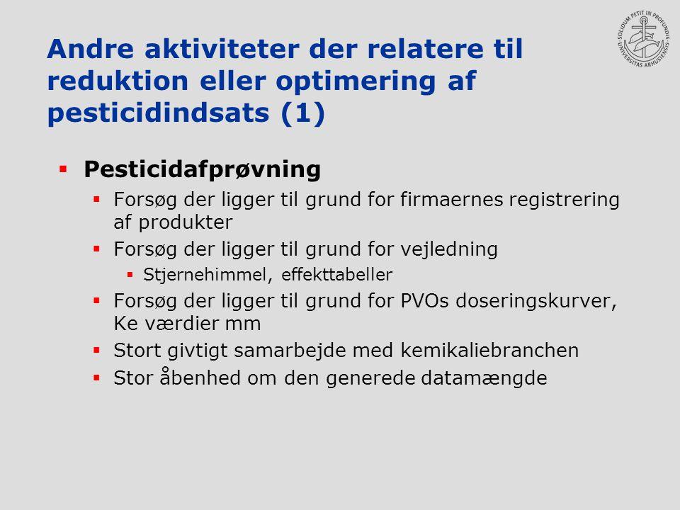 Andre aktiviteter der relatere til reduktion eller optimering af pesticidindsats (1)  Pesticidafprøvning  Forsøg der ligger til grund for firmaernes registrering af produkter  Forsøg der ligger til grund for vejledning  Stjernehimmel, effekttabeller  Forsøg der ligger til grund for PVOs doseringskurver, Ke værdier mm  Stort givtigt samarbejde med kemikaliebranchen  Stor åbenhed om den generede datamængde