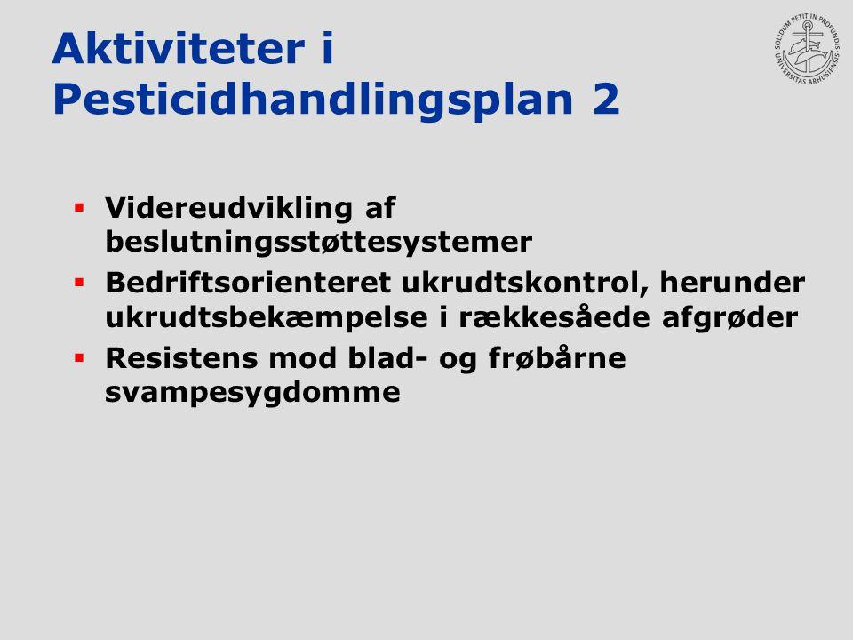 Aktiviteter i Pesticidhandlingsplan 2  Videreudvikling af beslutningsstøttesystemer  Bedriftsorienteret ukrudtskontrol, herunder ukrudtsbekæmpelse i rækkesåede afgrøder  Resistens mod blad- og frøbårne svampesygdomme