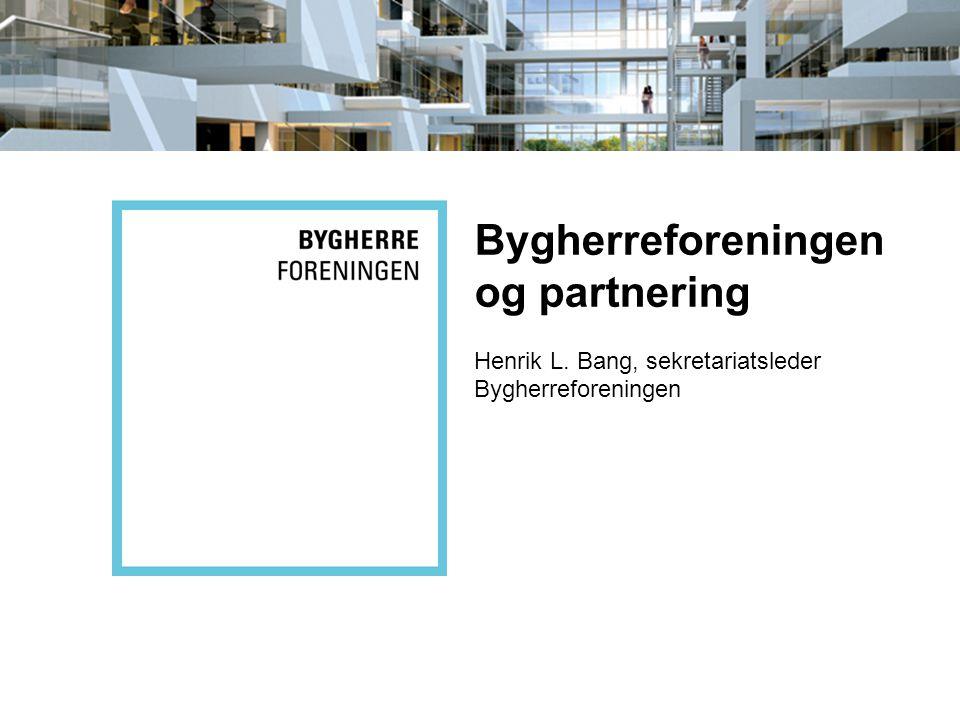 Disposition 1.Status for partnering i Danmark 2.Bygherreforeningens partneringpolitik 3.Tanker om udvikling af partnering