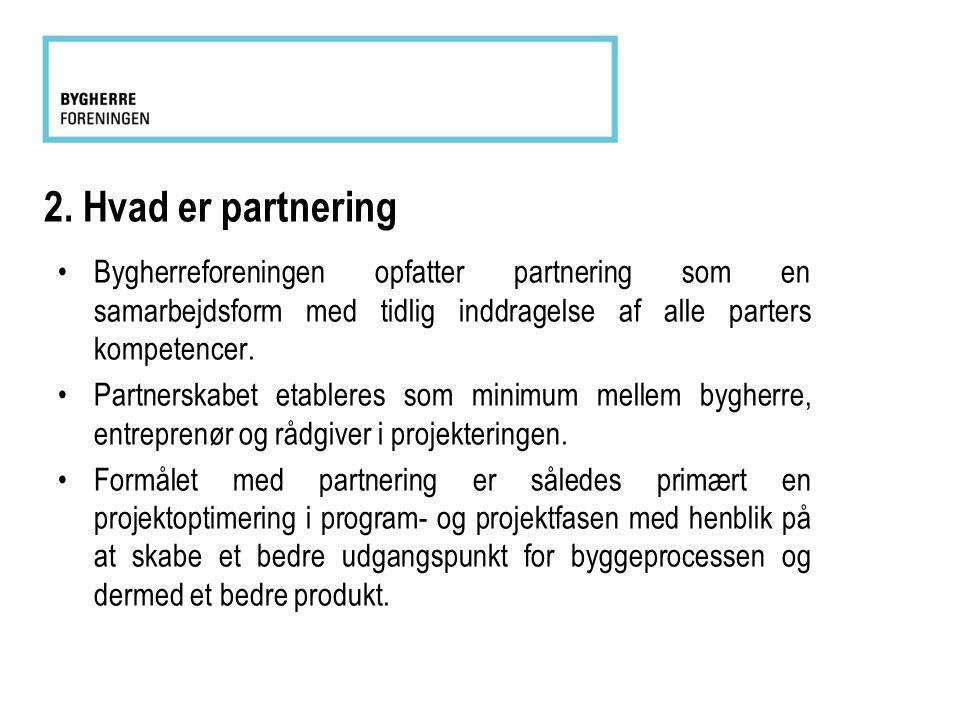 2. Hvad er partnering •Bygherreforeningen opfatter partnering som en samarbejdsform med tidlig inddragelse af alle parters kompetencer. •Partnerskabet
