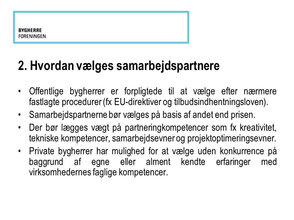 2. Hvordan vælges samarbejdspartnere •Offentlige bygherrer er forpligtede til at vælge efter nærmere fastlagte procedurer (fx EU-direktiver og tilbuds