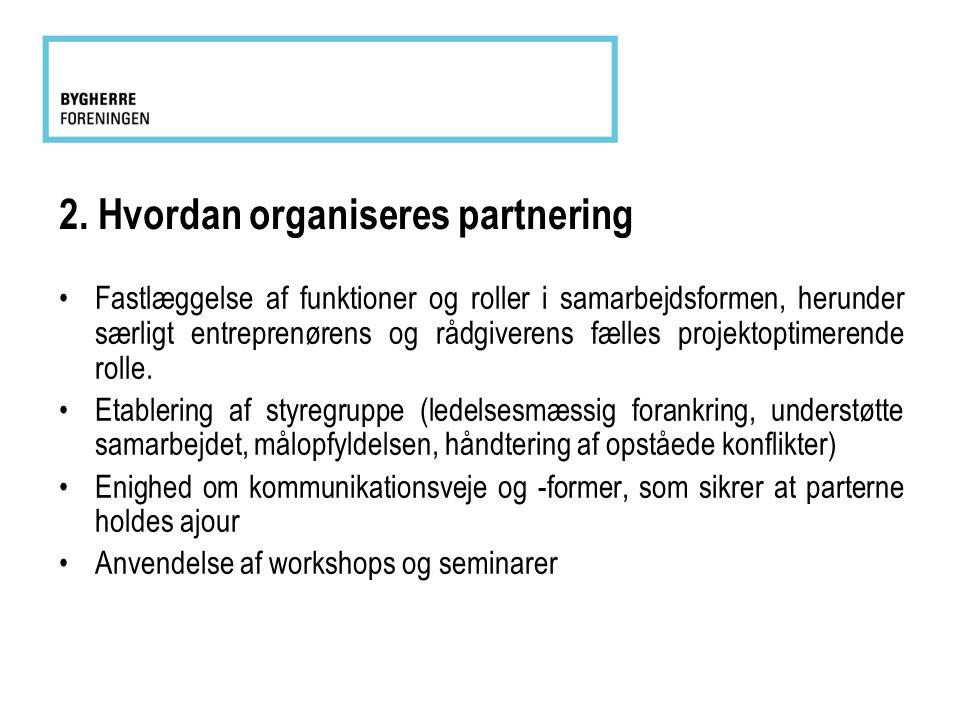 2. Hvordan organiseres partnering •Fastlæggelse af funktioner og roller i samarbejdsformen, herunder særligt entreprenørens og rådgiverens fælles proj