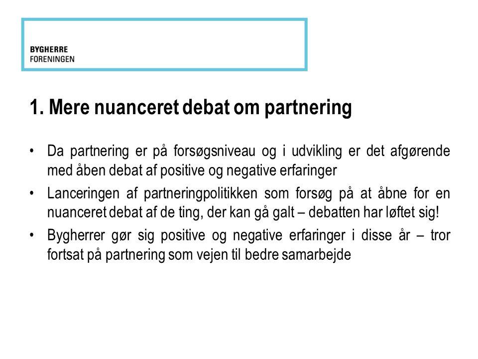 1. Mere nuanceret debat om partnering •Da partnering er på forsøgsniveau og i udvikling er det afgørende med åben debat af positive og negative erfari