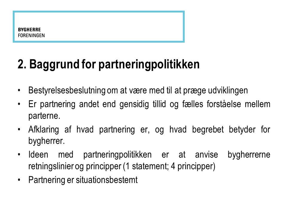 2. Baggrund for partneringpolitikken •Bestyrelsesbeslutning om at være med til at præge udviklingen •Er partnering andet end gensidig tillid og fælles