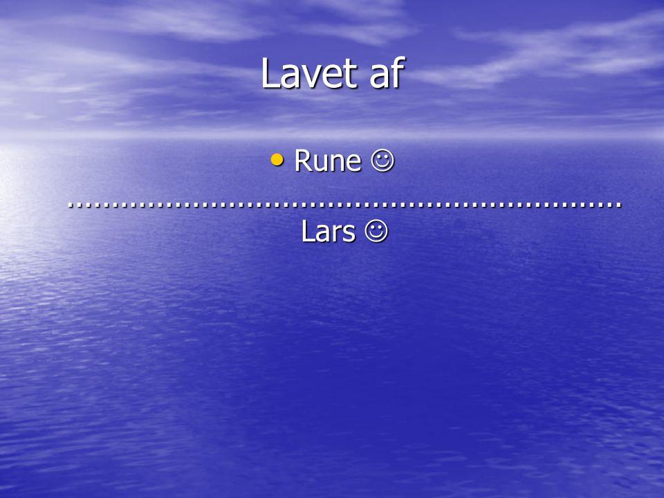 Lavet af • Rune .............................................................. Lars 