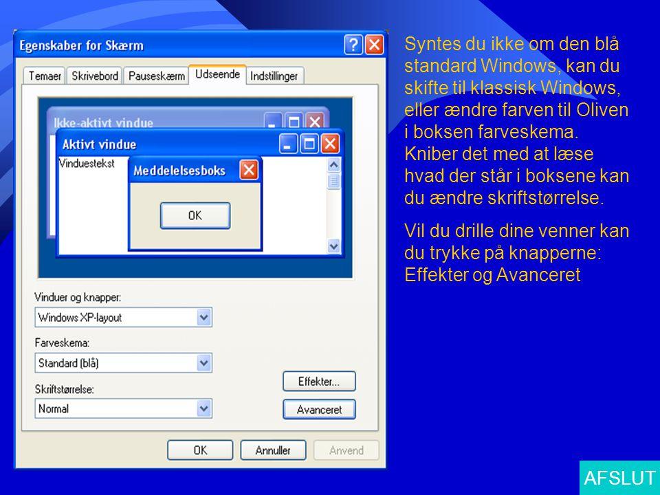 Syntes du ikke om den blå standard Windows, kan du skifte til klassisk Windows, eller ændre farven til Oliven i boksen farveskema. Kniber det med at l